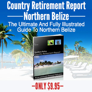 Northern Belize Country Retirement Report