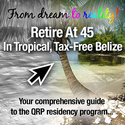 Retire at 45 in tropical, Tax-Free Belize