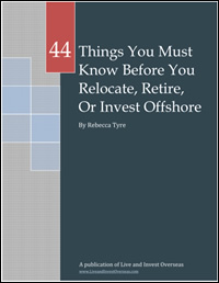 44 Things You Must Know Before You Relocate, Retire, Or Invest Offshore