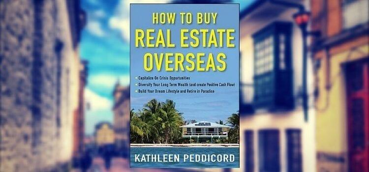 "Kathleen Peddicord's book, ""How To Buy Real Estate Overseas"""