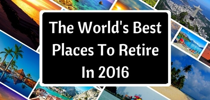 World with a sign saying quot the world s best places to retire in 2016