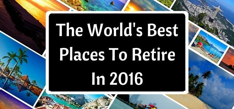 The world 39 s best places to retire in 2016 for The best places to live in the world