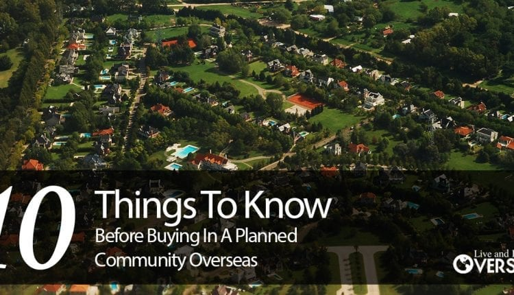If you are considering investing in a Gated, planned community overseas, here-s 10 things you have to know before doing so.