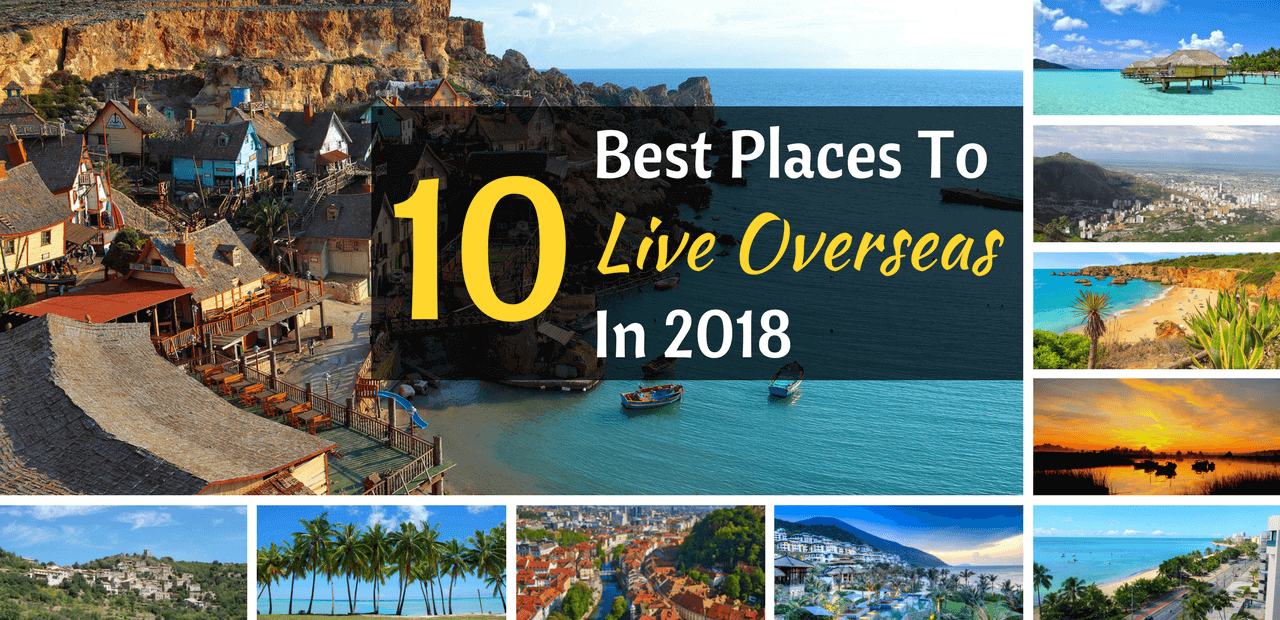 10 best places to live overseas in 2018 live and invest for Most affordable places to retire in the world
