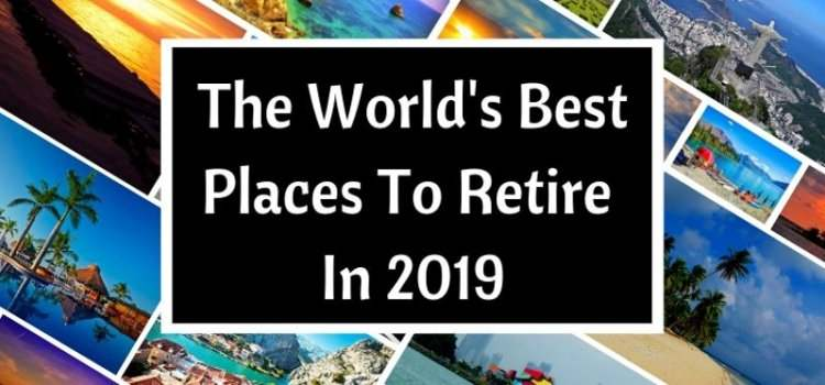 "Collage of images from around the world with a sign saying ""The World's Best Places to Retire in 2019"""